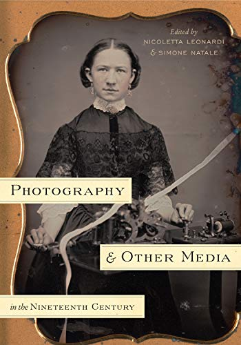 Photography and Other Media in the Nineteenth Century: Penn State University Press