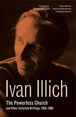 The Powerless Church and Other Selected Writings,: Ivan Illich