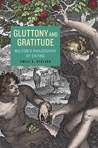 9780271083766: Gluttony and Gratitude: Milton s Philosophy of Eating