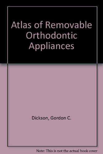 Atlas of Removable Orthodontic Appliances: Gordon C. Dickson