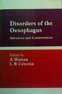 Disorders Of The Oesophagus: Advances And Controversies: Watson, A., and Celestin, L. R. [Editors]