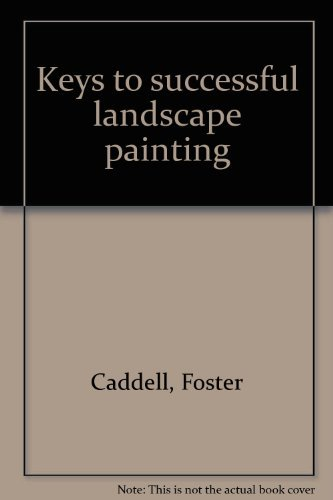 KEYS TO SUCCESSFUL LANDSCAPE PAINTING - 50 Basic Painting Problems and How To Solve Them: Gaddell, ...