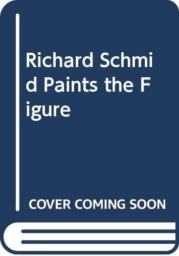 9780273004127: Richard Schmid Paints the Figure