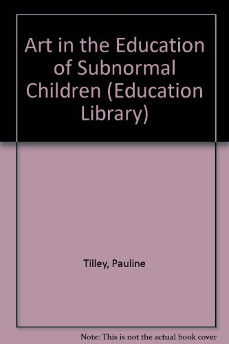 Art in the Education of Subnormal Children: Pauline Tilley