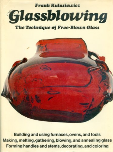 Glassblowing The Technique of Free-Blown Glass: Kulasiewicz, Frank