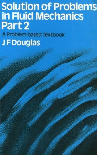 Solution of Problems in Fluid Mechanics: J F Douglas