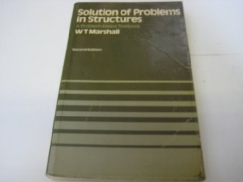Solution of Problems in Structures: Problem-based Textbook: William Thomas Marshall