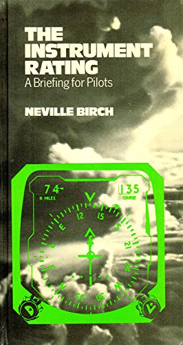 The Instrument Rating, a Briefing for Pilots.: Birch, Neville.