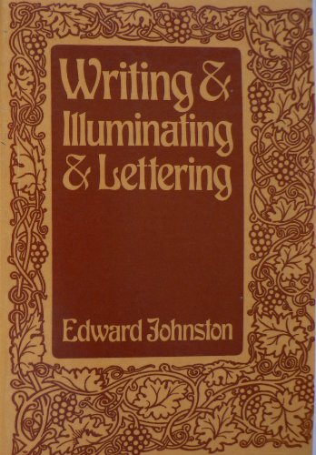 Writing & illuminating, & lettering: Johnston, Edward