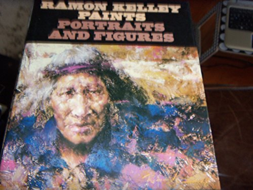 RAMON KELLEY PAINTS PORTRAITS AND FIGURES. (SIGNED BY AUTHOR): Kelley, Ramon and Mary Carroll ...