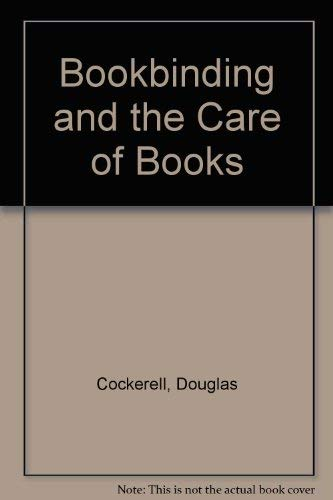 Bookbinding and the Care of Books.: Cockerell, Douglas