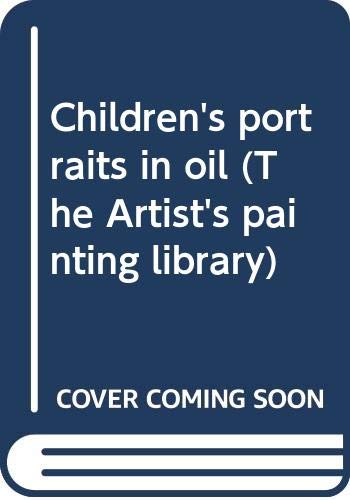 9780273013662: Children's portraits in oil (The Artist's painting library)