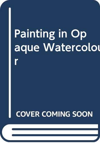 9780273013877: Painting in Opaque Watercolor