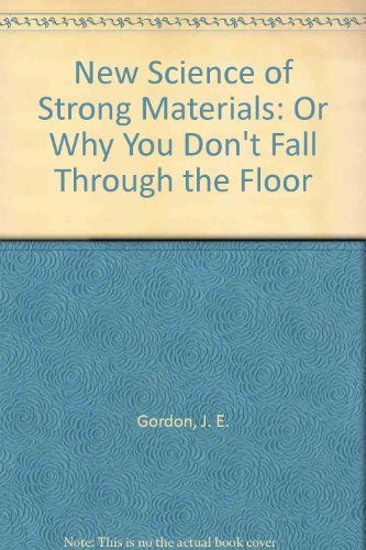 9780273014577: New Science of Strong Materials: Or Why You Don't Fall Through the Floor