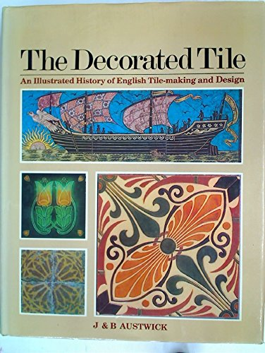 The Decorative Tile, an Illustrated History of English Tile-Making and Design: Austwick, J. & B.