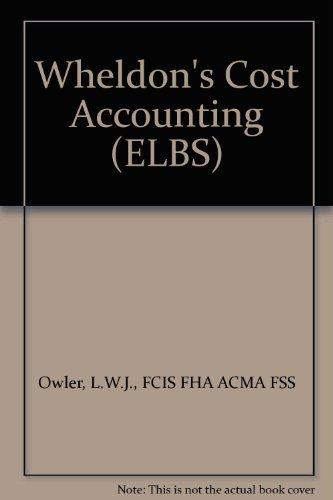 Wheldon's Cost Accounting (ELBS): L.W.J. Owler, J.L.