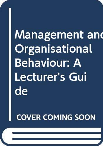 Management and Organisational Behaviour: A Lecturer's Guide: Laurie J. Mullins