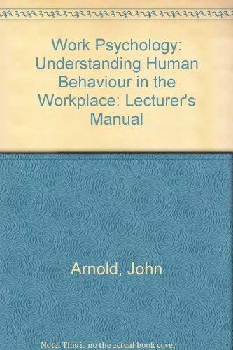 Work Psychology: Understanding Human Behaviour in the: John Arnold, Ivan