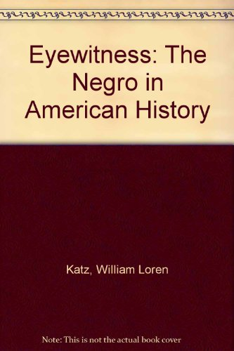 Eyewitness: The Negro in American History: William Loren Katz