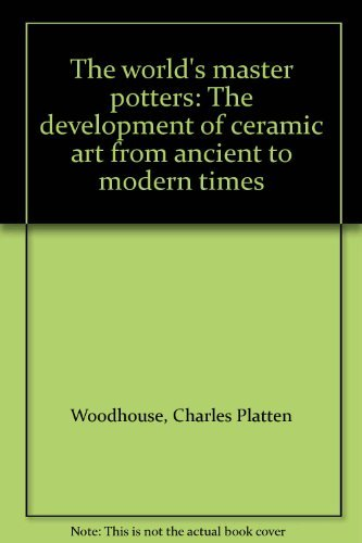 The world's master potters: The development of: Charles Platten Woodhouse