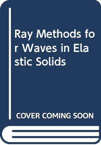 9780273084532: Ray Methods for Waves in Elastic Solids (Monographs and studies in mathematics)