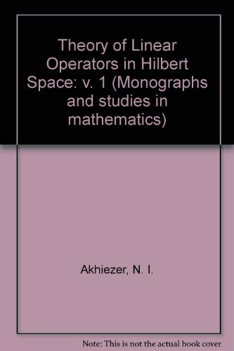9780273084952: Theory of Linear Operators in Hilbert Space: v. 1 (Monographs and Studies in Mathematics)