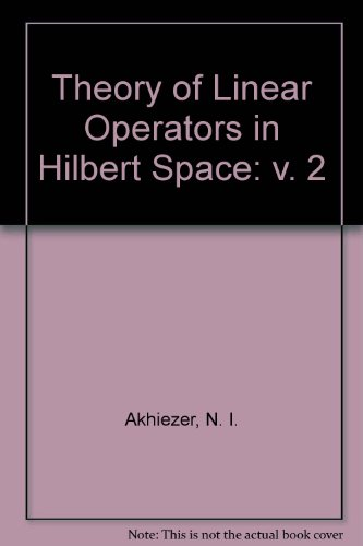 Theory of Linear Operators in Hilbert Space: Akhiezer, N. I.,