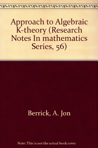 Approach to Algebraic K-theory (Research Notes In mathematics Series, 56): Berrick, A. Jon