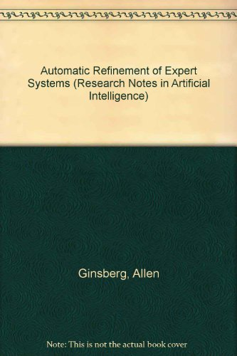 Automatic Refinement of Expert System Knowledge Bases: Allen Ginsberg