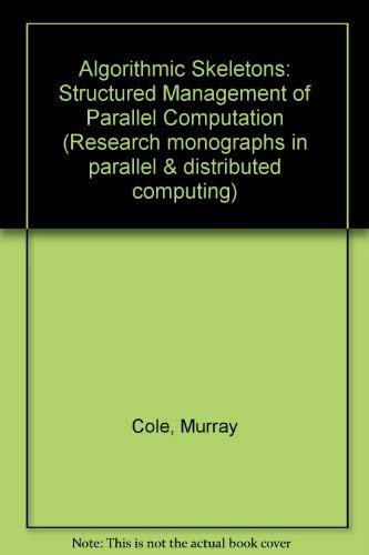 9780273088073: Algorithmic Skeletons: Structured Management of Parallel Computation (Research monographs in parallel & distributed computing)