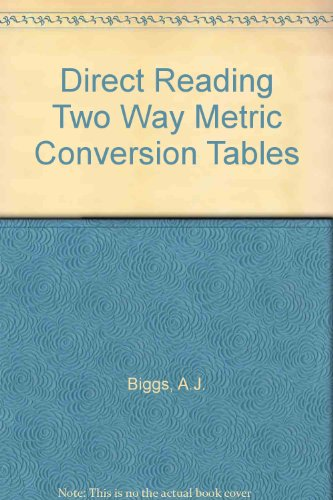 Direct Reading Two Way Metric Conversion Tables: Biggs, A.J.