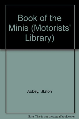 The Book of the Minis : Austin and Morris Minis, Wolseley Hornet, Riley Elf, Clubman, 1275GT, ...