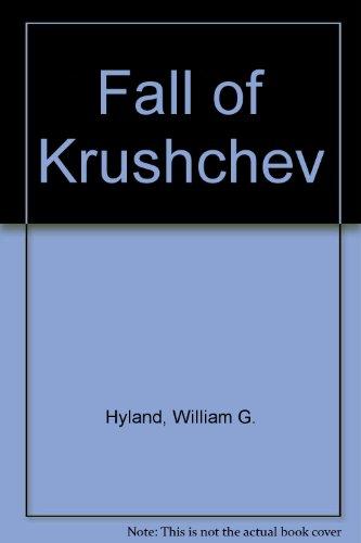 THE FALL OF KHRUSHCHEV.: Hyland, William and Richard Wallace Shryock.