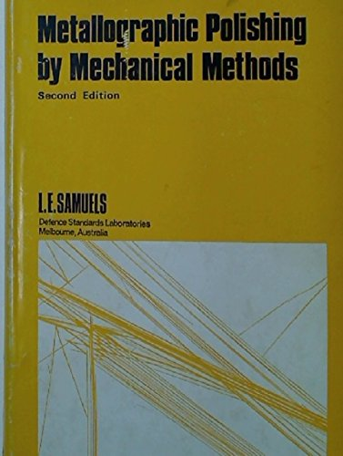 Metallographic Polishing by Mechanical Methods (Metallography series): L.E. Samuels