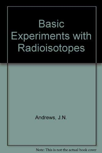 Basic experiments with radioisotopes: for courses in physics, chemistry and biology: Andrews, John ...