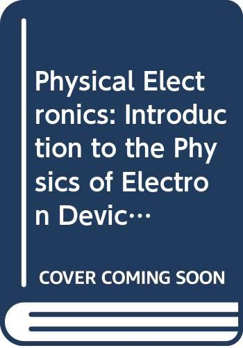 9780273361565: Physical Electronics: Introduction to the Physics of Electron Devices (Electrical Engineering)