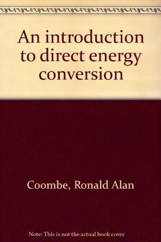 An introduction to direct energy conversion: Coombe, Ronald Alan