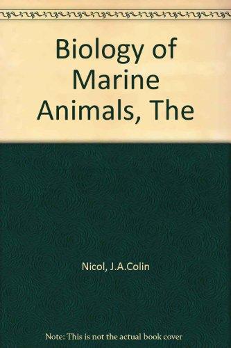 Biology of Marine Animals, The: Nicol, J. A. Colin