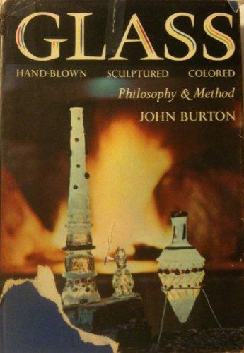 Glass: philosophy and method: Hand-blown, sculptured, colored: Burton, John