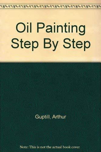 Oil Painting Step By Step: Guptill, Arthur