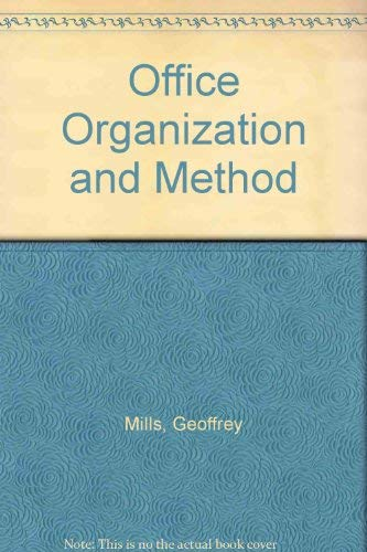 Office Organization and Method: A Manual of Administrative Management: Mills, Geoffrey; ...