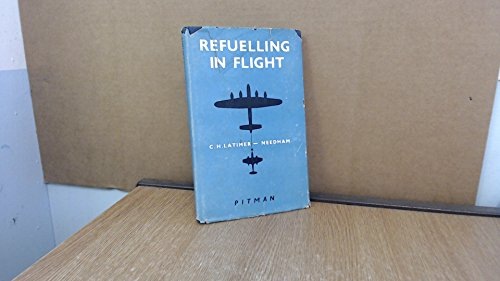 REFUELLING IN FLIGHT - A TREATISE BASED SUBSTANTIALLY UPON A LECTURE DELIVERED BEFORE THE SOCIETY...
