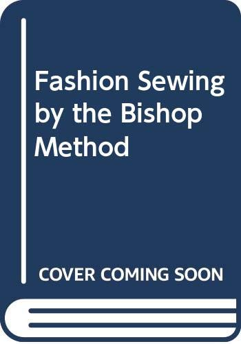 Fashion Sewing by the Bishop Method: Bishop, E.B.; Arch,