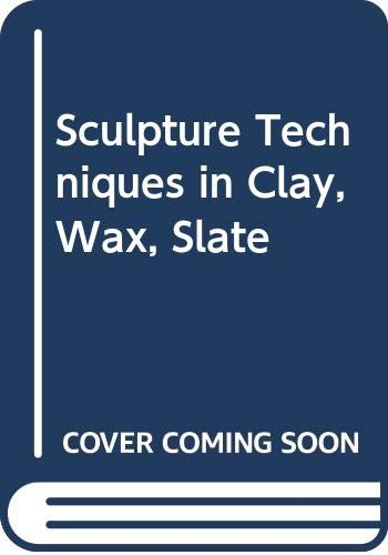 Sculpture Techniques in Clay, Wax, Slate.: Eliscu, Frank.