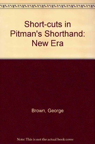 Brown's Short-cuts in Pitman New Era Shorthand: Brown, George