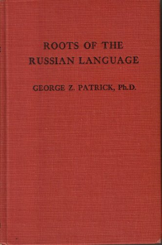 Roots of the Russian Language: Patrick, Ph.D., George