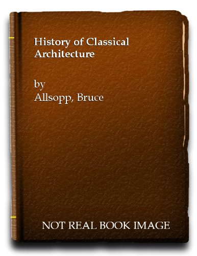 A History of Classical Architecture: Allsopp, Bruce