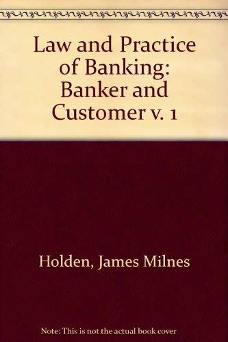 The Law and Practice of Banking: Banker and Customer Vol. 1: Holden, James Milnes