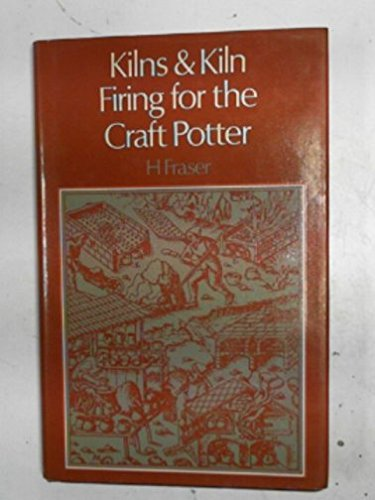 KILNS AND KILN FIRING FOR THE CRAFT: Fraser, H.