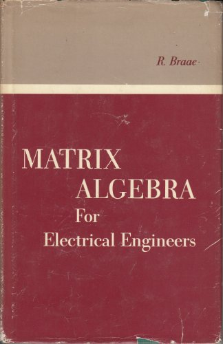 Matrix Algebra for Electrical Engineers: Braae, R.